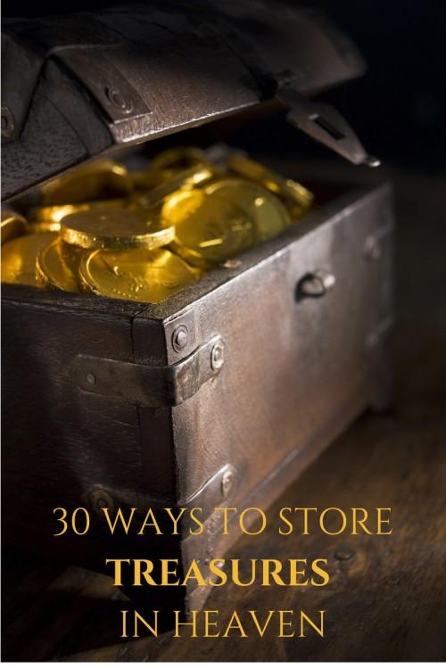 30 Ways To Store Treasures In Heaven
