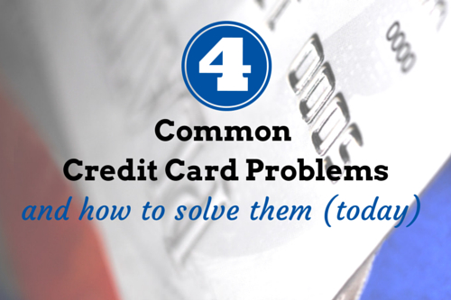 4 Common Credit Card Problems And How To Solve Them